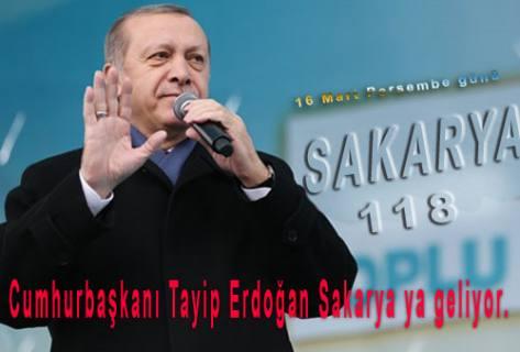 Cumhurbaşkanı Tayip Erdoğan Sakarya ya geliyor.