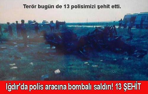 Dün askere bugün de Iğdır da polise saldırı! 13 polis Şehit.