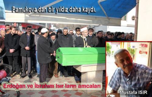 Erdoğan ve İbrahim Isır'ın amcaları Hüseyin Isır hayatını kaybetti.