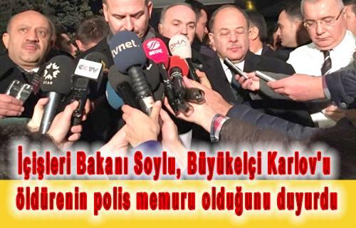 İçişleri Bakanı Soylu, Büyükelçi Karlov'u öldürenin polis memuru olduğunu duyurdu