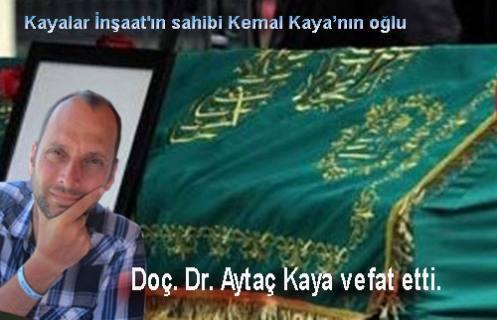 Kayalar'ın akademisyen oğulları Doç. Dr. Aytaç Kaya vefat etti.