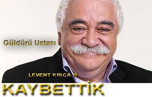 Levent Kırca'yı kaybettik