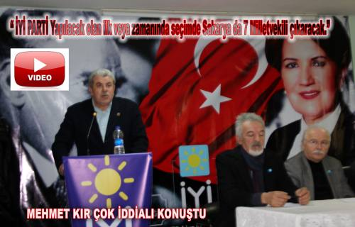 Mehmet Kır; ' İYİ Parti ilk seçimde iktidar olacak' dedi