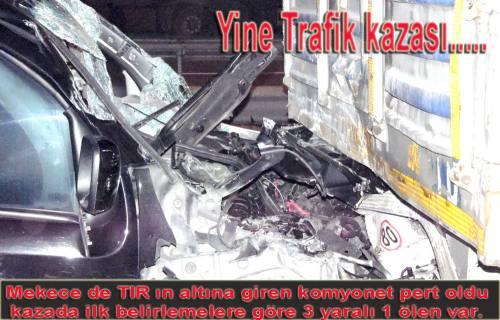 Mekece de TIR'a arkadan çarpan kamyonette yaralılar ve 1 de ölü var.