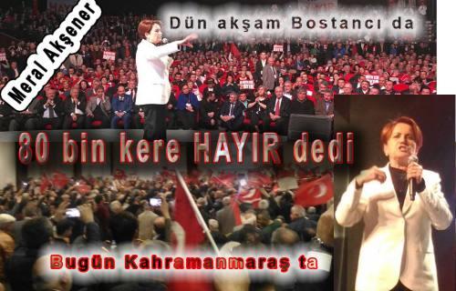 Meral Akşener dün Bostancı da, bugün Kahramanmaraş'ta konuştu.