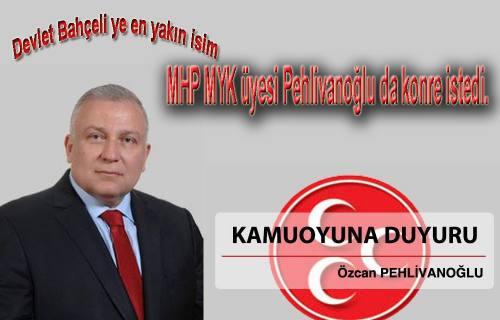 MHP MYK üyesi Özcan Pehlivanoğlu da 'Kongre' dedi.