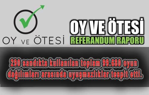 Oy ve Ötesi 2017 Referandum raporunu yayınladı.