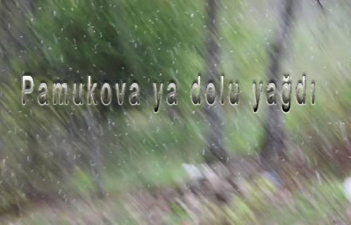 Pamukova ya dolu yağdı.