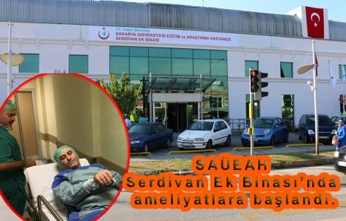 Serdivan Ek Bina'da ameliyatlar başladı