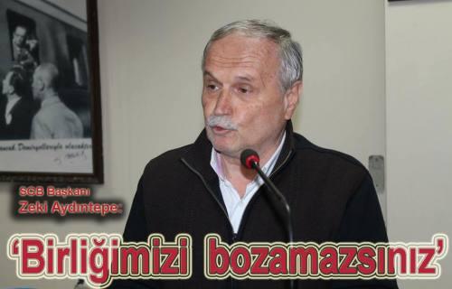 SGB Başkanı Aydintepe: 'Birliğimizi Bozamazsınız' dedi
