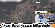 Akçay Barajı bölgesinde imar yasağı...