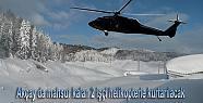 Akçay da mahsur kalan 2 işçi Helikopterle...