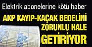 AKP kayıp-kaçak bedelini zorunlu hale...