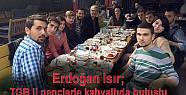 Erdoğan Isır TGB li gençlerle kahvaltıda...
