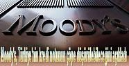 Moody's Türkiye'nin notunu indirim için...