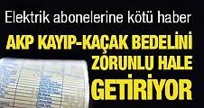 AKP kayıp-kaçak bedelini zorunlu hale getiriyor