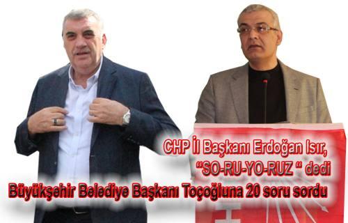 Zeki Toçoğlu'nu CHP İL Başkanı Isır Soru yağmuruna tuttu.