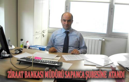 Ziraat Bankası müdürü Zafer Sezgin'in Sapanca ya tayini çıktı.