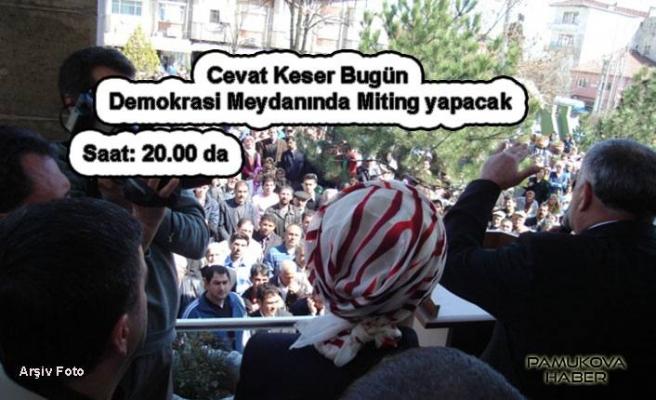 Bugün AK Parti ve Saadet Parti adaylarının eş zamanlı mitingi var.