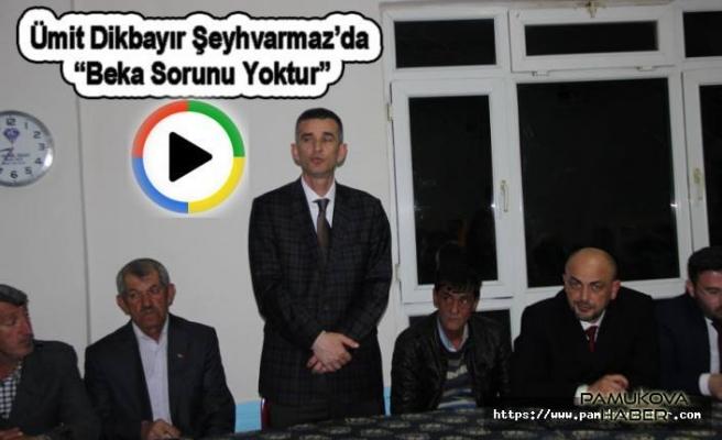 Ümit Dikbayır Şeyhvarmaz'da 'bu ülkede beka sorunu yoktur' dedi.