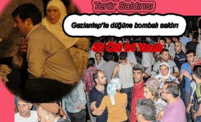 Gaziantep'te düğüne bombalı saldırı yapıldı. 30 ölü 94 yaralı var.