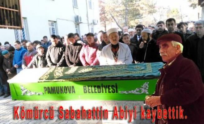 Pamukova Kömürcü Sabahattin Abisini kaybetti.