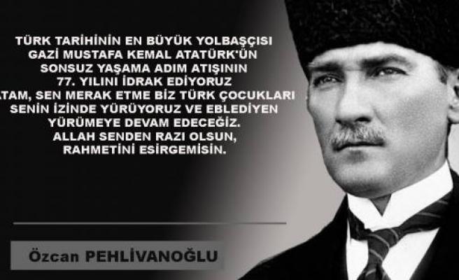 Pehlivanoğlu; ' Türk Tarihinin en büyük yolbaşçısı olan atayı rahmetle anıyoruz.'