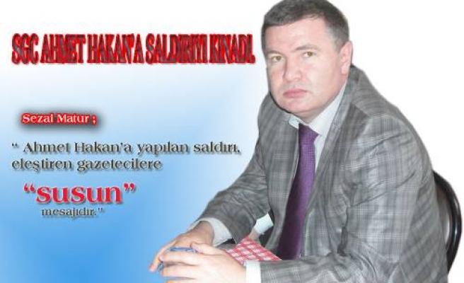 SGC AHMET HAKAN'A SALDIRIYI KINADI