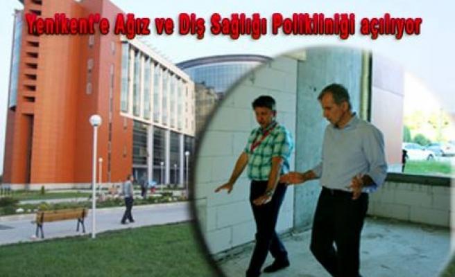 Yenikent'e Ağız ve Diş Sağlığı Polikliniği açılıyor