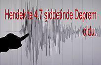 Sakarya Hendek te 4.7 şiddetinde deprem