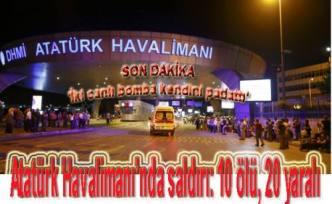 Atatürk Havalimanı'nda saldırı: 10 ölü, 20 yaralı