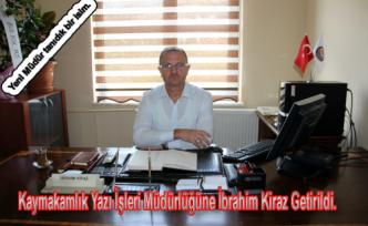 Kaymakamlık Yazı İşleri Müdürlüğüne İbrahim Kiraz atandı.