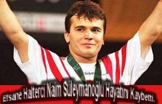 Milli Halterci Naim Süleymanoğlu hayatını kaybeti.