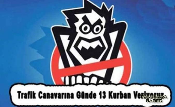 TRAFİK CANAVARINA GÜNDE 13 KURBAN VERİYORUZ