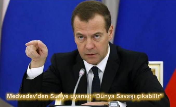 Medvedev'den Suriye uyarısı: Dünya savaşı çıkabilir