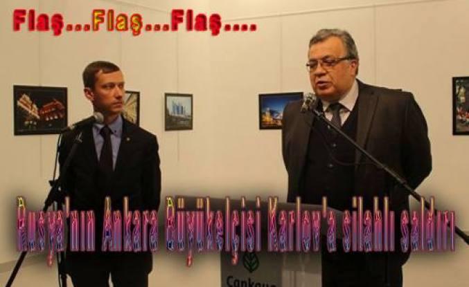 Rusya'nın Ankara Büyükelçisi Karlov'a silahlı saldırı